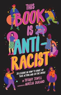 "Cover art from the book ""This Book is Anti-Racist"" 20 lessons on how to wake up, take action, and do the work."